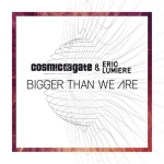 14.Cosmic Gate & Eric Lumiere_Bigger Than We Are_single cover