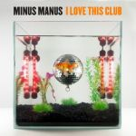 04a.Minus Manus_I Love This Club_single cover