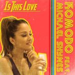05a.Komodo feat. Michael Shynes_Is This Love_single cover